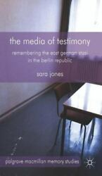 The Media Of Testimony Remembering The East German Stasi In The Berlin Repub...