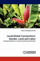Local-Global Connections: Gender, Land And Labor: Changing Relations In A Com...