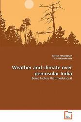 Weather And Climate Over Peninsular India: Some Factors That Modulate It: By ...