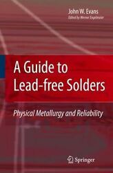 Guide To Lead-free Solders Physical Metallurgy And Reliability By John W Evans