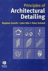 Principles Of Architectural Detailing By Emmitt, Stephen, Olie, John, Schmid...