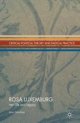 Rosa Luxemburg Her Life And Legacy Critical Political Theory And Radical Pr...