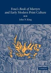 Foxe's 'book Of Martyrs' And Early Modern Print Culture By John N. King