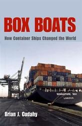 Box Boats How Container Ships Changed The World By Cudahy, Brian J.