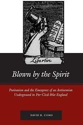 Blown By The Spirit Puritanism And The Emergence Of An Antinomian Undergroun...