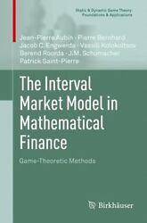 The Interval Market Model In Mathematical Finance Game-theoretic Methods St...