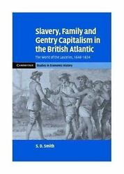 Slavery, Family, And Gentry Capitalism In The British Atlantic The World Of ...