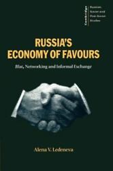 Russiaand039s Economy Of Favours Blat Networking And Informal Exchange By Leden...