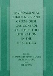 Environmental Challenges and Greenhouse Gas Control for Fossil Fuel Utilizati...