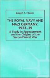 The Royal Navy And Nazi Germany 1933-39 A Study In Appeasement And The Orig...
