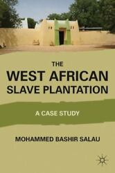 The West African Slave Plantation A Case Study By Mohammed Bashir Salau