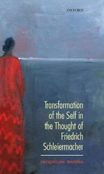 Transformation Of The Self In The Thought Of Schleiermacher By Maria, Jacqu...