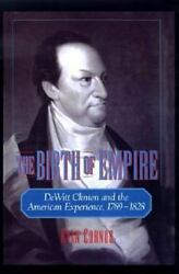 The Birth Of Empire Dewitt Clinton And The American Experience, 1769-1828 B...