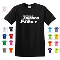 I DON'T HAVE FRIENDS I GOT FAMILY FAST AND THE FURIOUS QUOTE T-SHIRT TEE