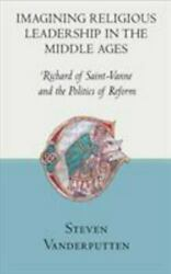 Imagining Religious Leadership In The Middle Ages Richard Of Saint-vanne An...