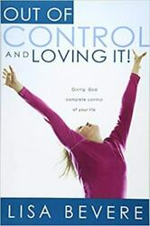 Out of Control and Loving It: Giving God Complete Control of Your Life: By Li...