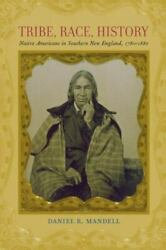 Tribe, Race, History Native Americans In Southern New England, 1780--1880 B...