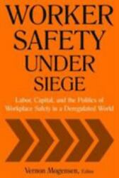 Worker Safety Under Siege Labor, Capital, And The Politics Of Workplace Safe...