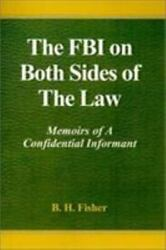 The FBI on Both Sides of The Law: By B. H. Fisher