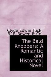 The Bald Knobbers A Romantic And Historical Novel By Clyde Edwin Tuck
