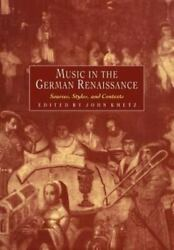 Music In The German Renaissance Sources Styles And Contexts