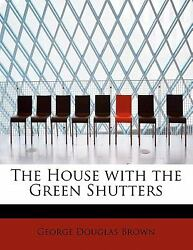 House With The Green Shutters By George Douglas Brown