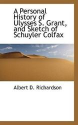Personal History Of Ulysses S. Grant, And Sketch Of Schuyler Colfax By Alber...