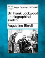 Sir Frank Lockwood A Biographical Sketch. By Augustine Birrell