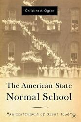 The American State Normal School An Instrument Of Great Good By Christine A...