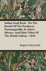 Indian Good Book - For The Benefit Of The Penobscot Passamaquoddy St. Johnand039...