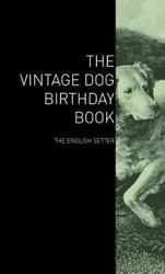 The Vintage Dog Birthday Book - The English Setter By Various