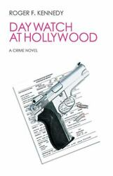 Day Watch At Hollywood A Crime Novel By Roger F. Kennedy