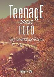 Teenage Hobo: My Brothers Keeper: By Robert S. Weil
