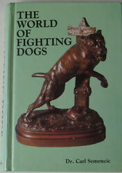 THE WORLD OF FIGHTING DOGS  DR. CARL SEMENCIC
