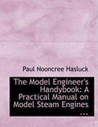 A Practical Manual On Model Steam Engines ... Large Print Edition By Paul ...