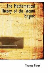 The Mathematical Theory Of The Steam Engine By Thomas Baker