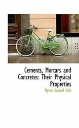 Cements Mortars And Concretes Their Physical Properties By Myron Samuel Falk
