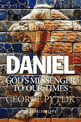 Daniel: God#x27;s Messenger To Our Times: By George Pytlik $20.05