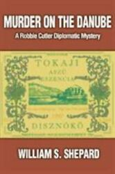 Murder On The Danube A Robbie Cutler Diplomatic Mystery By William S Shepard