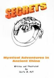 Secrets Mystical Adventures In Ancient China By Charla M Hall