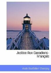 Justice Aux Canadiens-franais By Vtede Bouthillier Chavigny