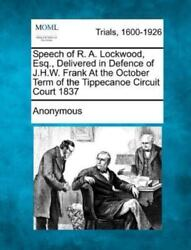 Speech Of R. A. Lockwood, Esq., Delivered In Defence Of J.h.w. Frank At The O...