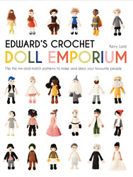 Edward's Crochet Doll Emporium Flip The Mix-and-match Patterns To Make And Your
