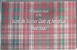 THE CENTENARY BOOK OF THE SCOTTISH TERRIER CLUB OF AMERICA 1900-2000