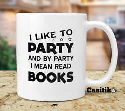 Book Reader Coffee Mug I Like To Party And By Party I Mean Read Books