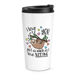 I Love You Just As Much As Sleeping Travel Mug Cup Sloth Funny Thermal