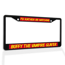 License Plate Frame Vinyl Insert I'd Rather Be Watching Buffy The Vampire Slayer