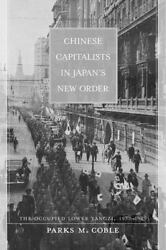 Chinese Capitalists In Japanand146s New Order The Occupied Lower Yangzi, 193...