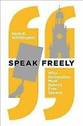 New Forum Bks. Speak Freely Why Universities Must Defend Free Speech By Keith