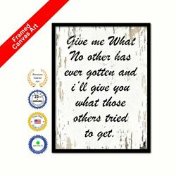 Give Me What No Other Has And Iand039ll Give You What Others Tried To Get Gifts White
